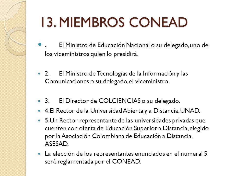 13. MIEMBROS CONEAD. El Ministro de Educación Nacional o su delegado, uno de los viceministros quien lo presidirá. 2.El Ministro de Tecnologías de la