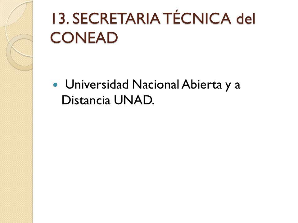 13. SECRETARIA TÉCNICA del CONEAD Universidad Nacional Abierta y a Distancia UNAD.