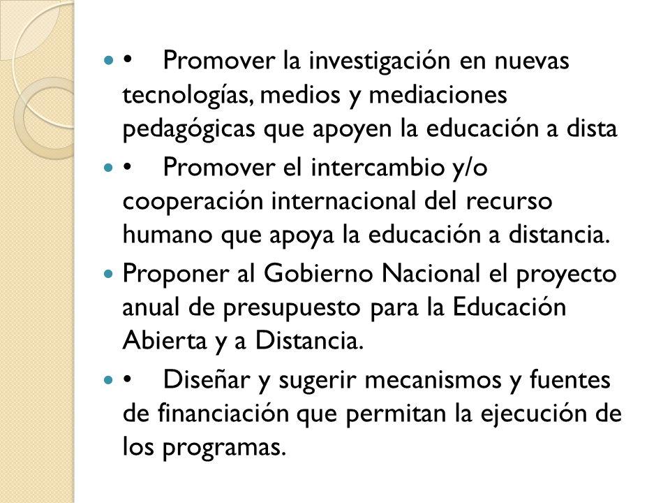 Promover la investigación en nuevas tecnologías, medios y mediaciones pedagógicas que apoyen la educación a dista Promover el intercambio y/o cooperac