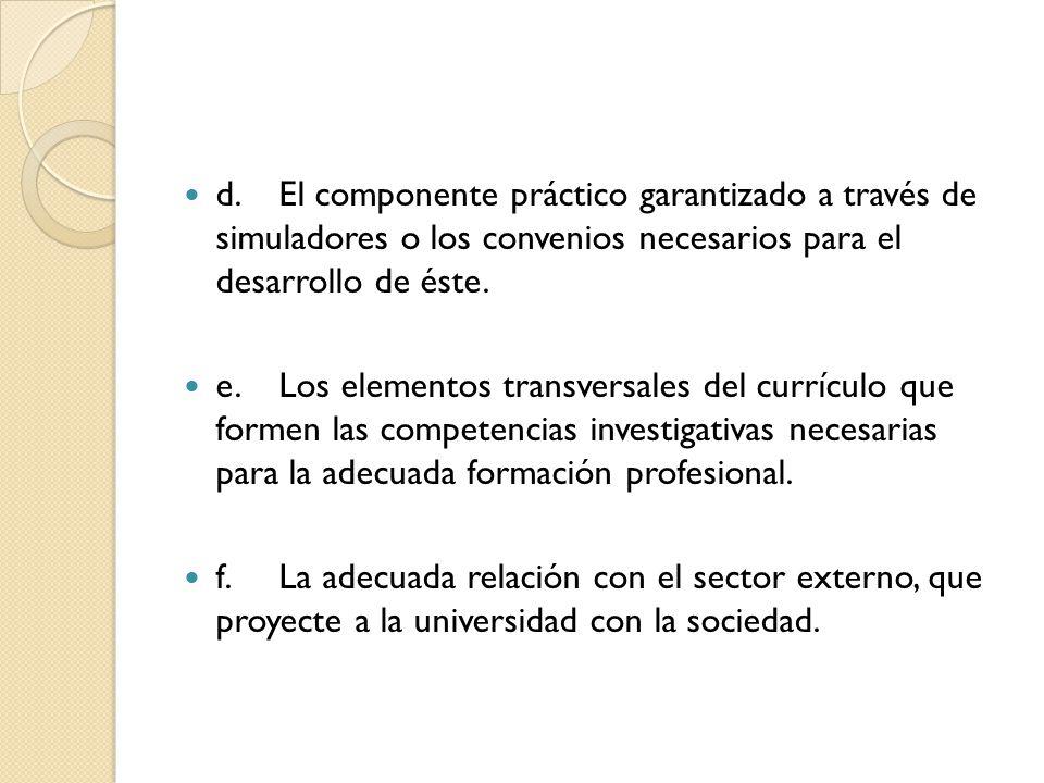 d.El componente práctico garantizado a través de simuladores o los convenios necesarios para el desarrollo de éste.