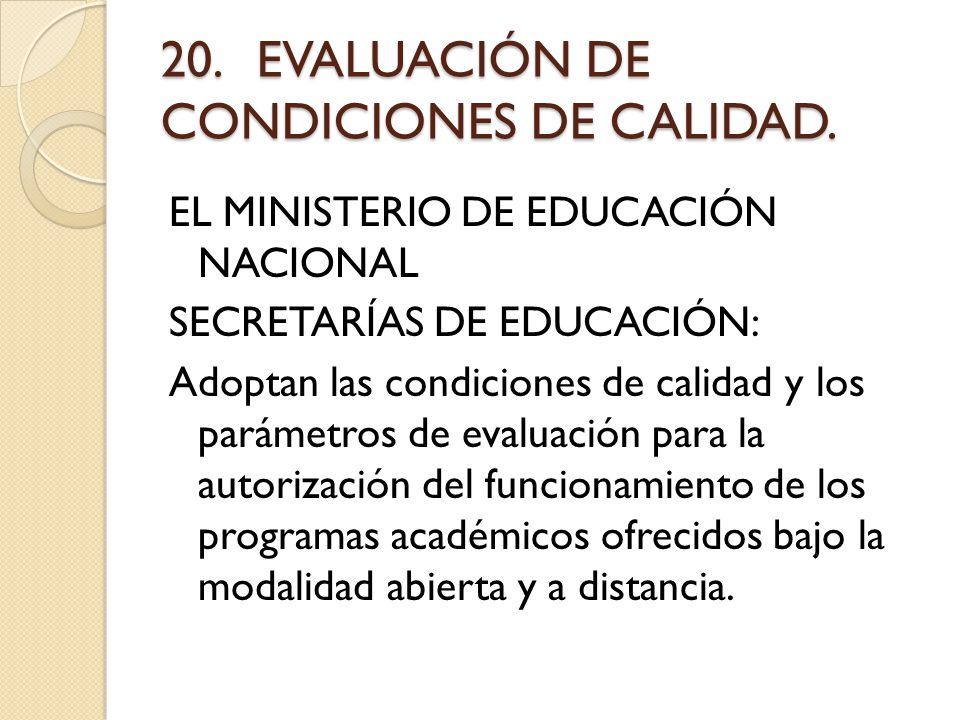 20.EVALUACIÓN DE CONDICIONES DE CALIDAD. EL MINISTERIO DE EDUCACIÓN NACIONAL SECRETARÍAS DE EDUCACIÓN: Adoptan las condiciones de calidad y los paráme