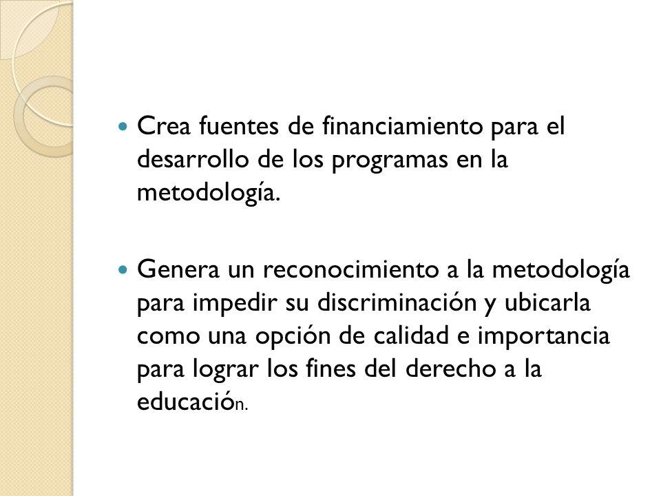 Crea fuentes de financiamiento para el desarrollo de los programas en la metodología.