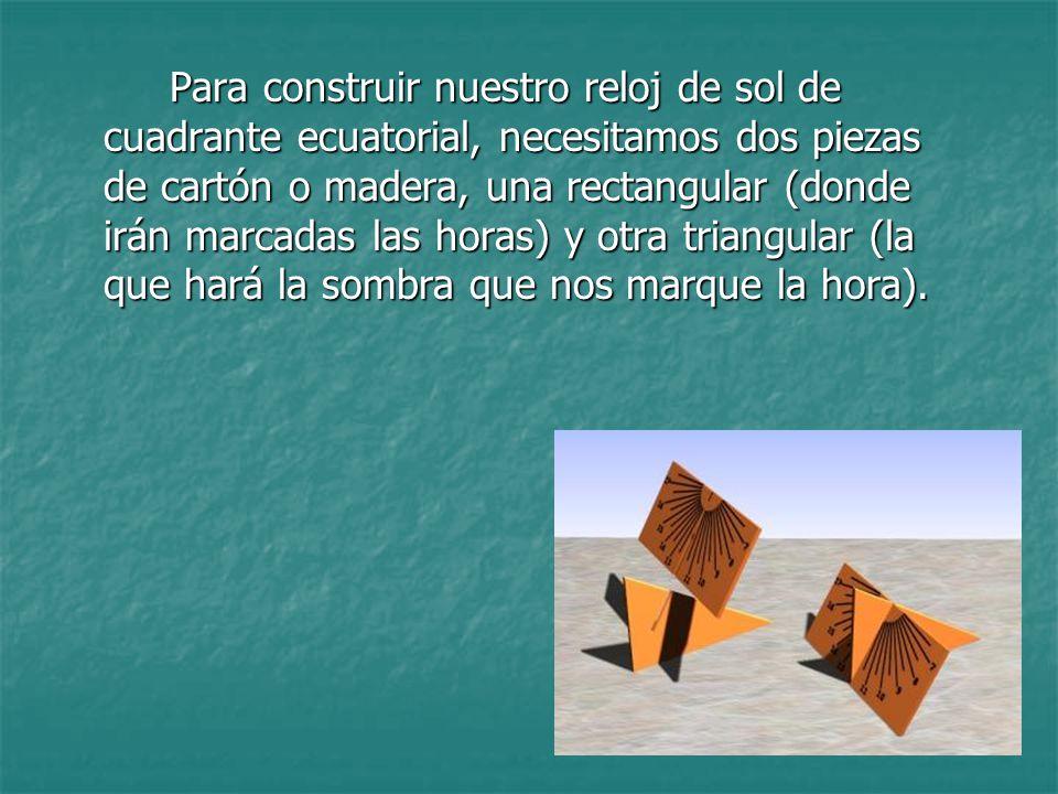 Para construir nuestro reloj de sol de cuadrante ecuatorial, necesitamos dos piezas de cartón o madera, una rectangular (donde irán marcadas las horas