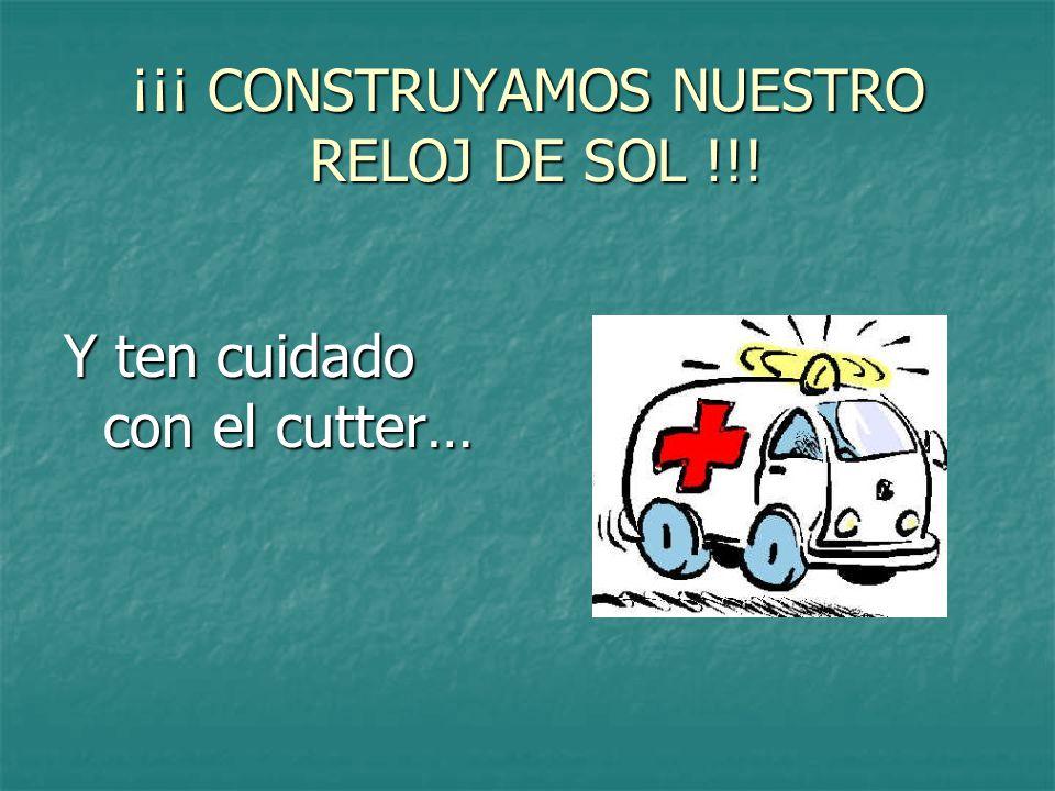 ¡¡¡ CONSTRUYAMOS NUESTRO RELOJ DE SOL !!! Y ten cuidado con el cutter…