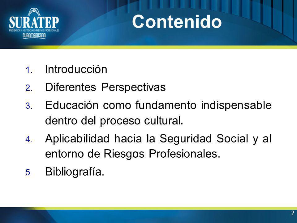 2 Contenido 1. Introducción 2. Diferentes Perspectivas 3. Educación como fundamento indispensable dentro del proceso cultural. 4. Aplicabilidad hacia