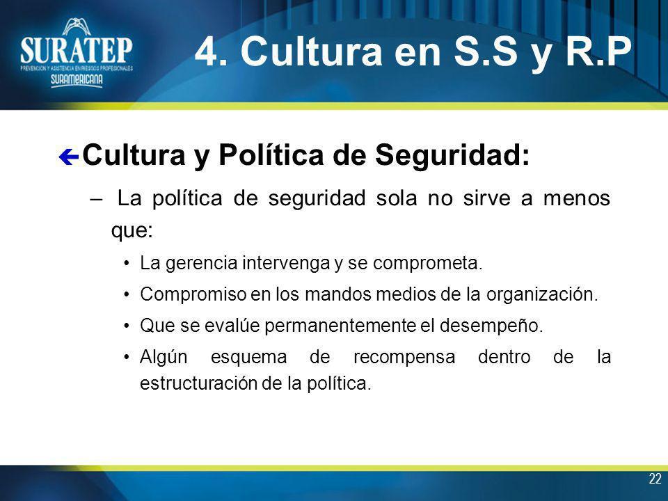 22 4. Cultura en S.S y R.P ç Cultura y Política de Seguridad: – La política de seguridad sola no sirve a menos que: La gerencia intervenga y se compro