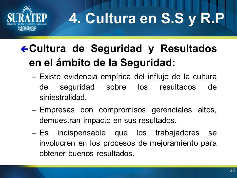 26 4. Cultura en S.S y R.P ç Cultura de Seguridad y Resultados en el ámbito de la Seguridad: –Existe evidencia empírica del influjo de la cultura de s