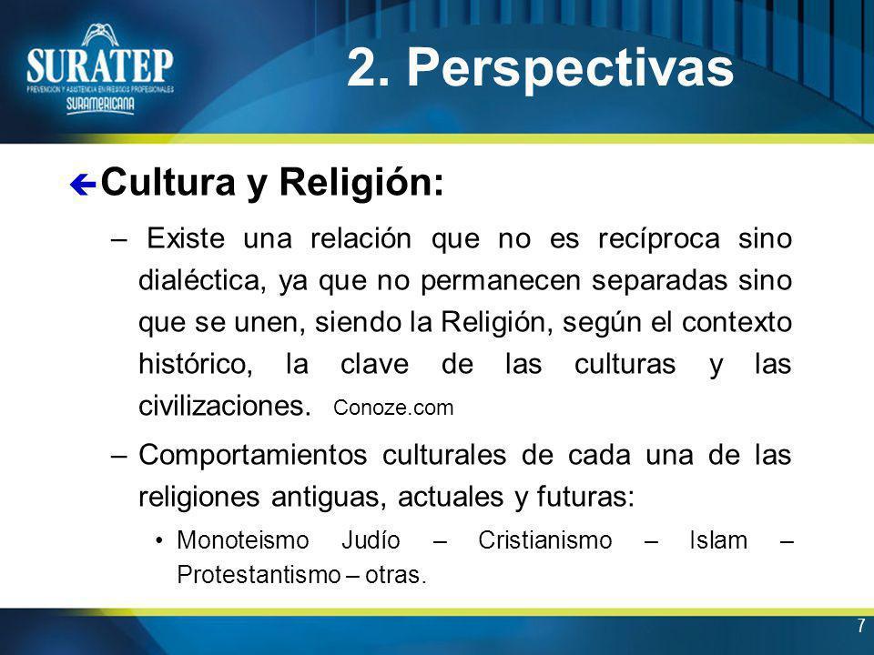 7 ç Cultura y Religión: – Existe una relación que no es recíproca sino dialéctica, ya que no permanecen separadas sino que se unen, siendo la Religión