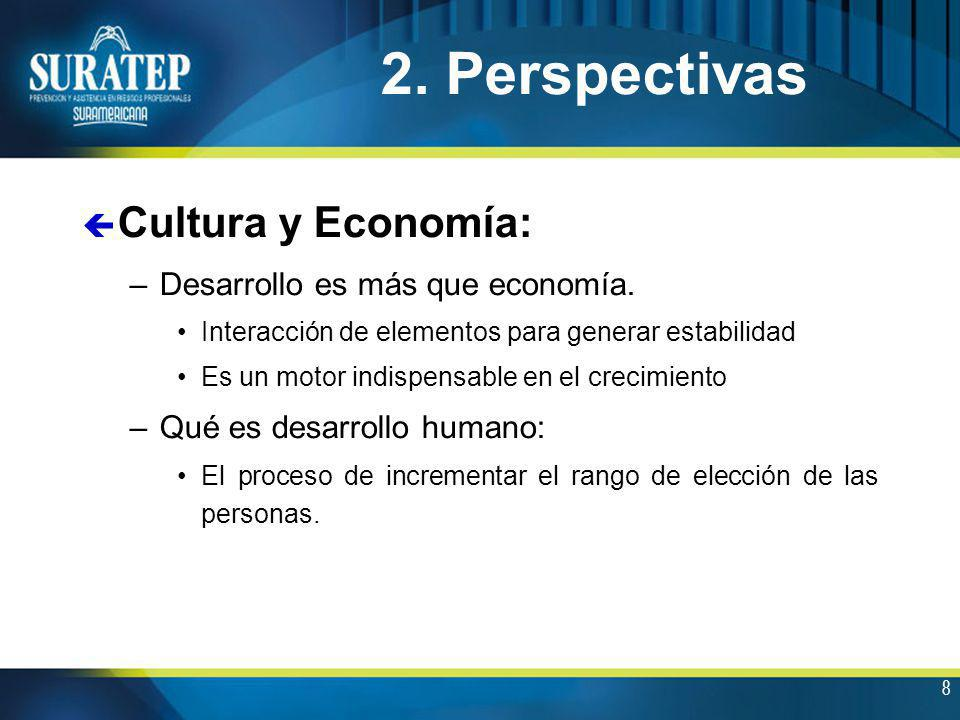 8 ç Cultura y Economía: –Desarrollo es más que economía. Interacción de elementos para generar estabilidad Es un motor indispensable en el crecimiento