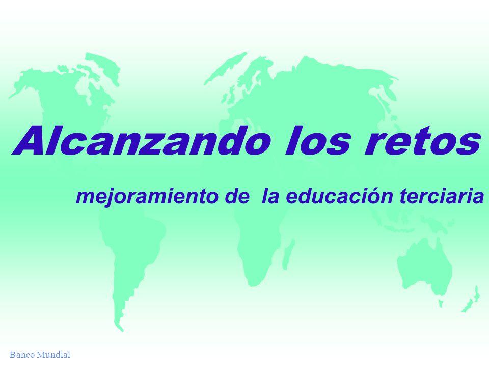 Banco Mundial Alcanzando los retos mejoramiento de la educación terciaria