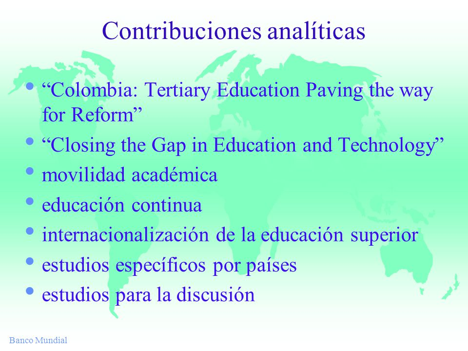 Banco Mundial Contribuciones analíticas Colombia: Tertiary Education Paving the way for Reform Closing the Gap in Education and Technology movilidad a