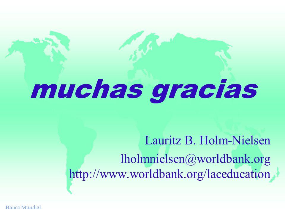 muchas gracias Lauritz B. Holm-Nielsen lholmnielsen@worldbank.org http://www.worldbank.org/laceducation