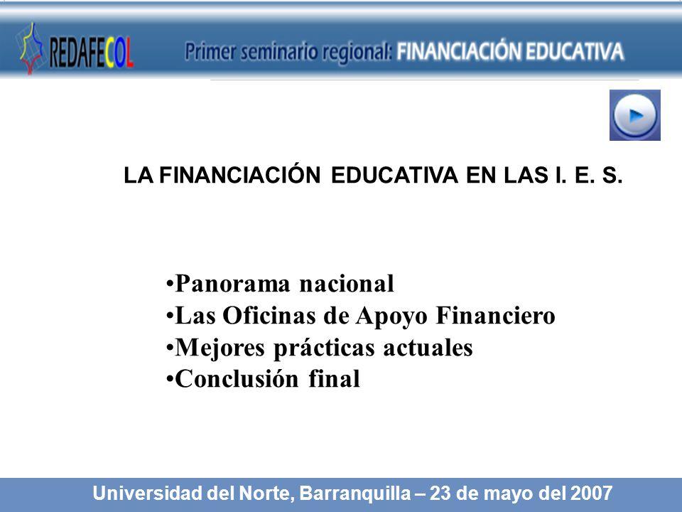 LA FINANCIACIÓN EDUCATIVA EN LAS I. E. S. Universidad del Norte, Barranquilla – 23 de mayo del 2007 Panorama nacional Las Oficinas de Apoyo Financiero