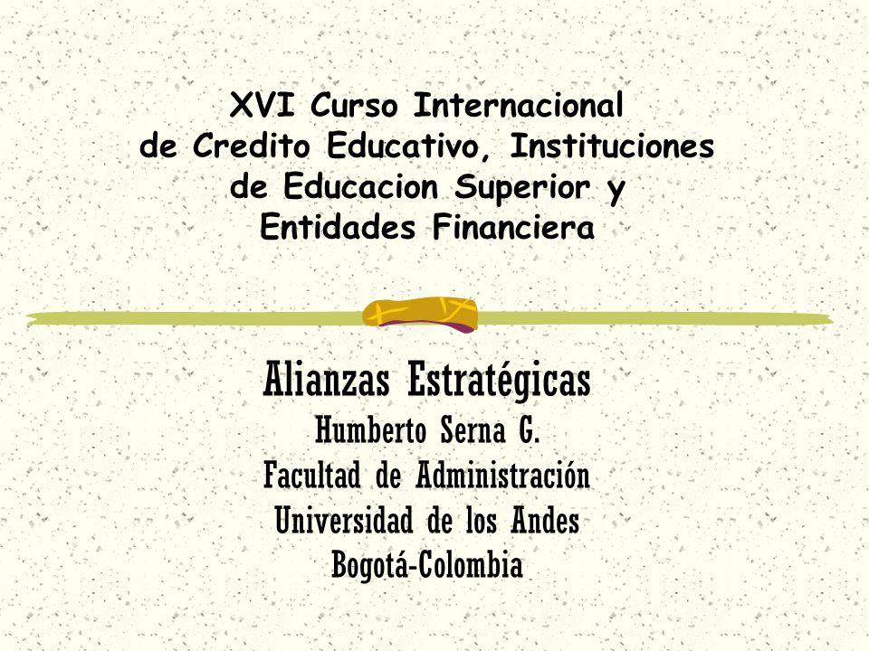 XVI Curso Internacional de Credito Educativo, Instituciones de Educacion Superior y Entidades Financiera Alianzas Estratégicas Humberto Serna G. Facul