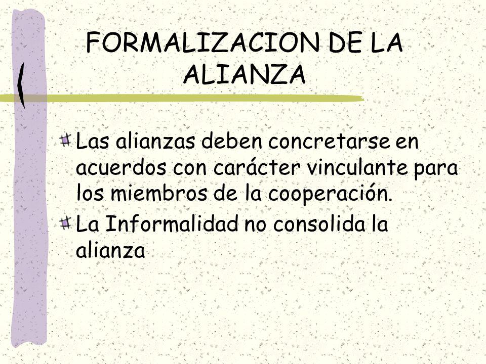 FORMALIZACION DE LA ALIANZA Las alianzas deben concretarse en acuerdos con carácter vinculante para los miembros de la cooperación. La Informalidad no