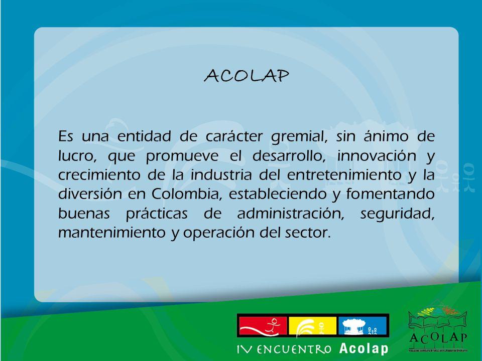 ACOLAP Es una entidad de carácter gremial, sin ánimo de lucro, que promueve el desarrollo, innovación y crecimiento de la industria del entretenimiento y la diversión en Colombia, estableciendo y fomentando buenas prácticas de administración, seguridad, mantenimiento y operación del sector.