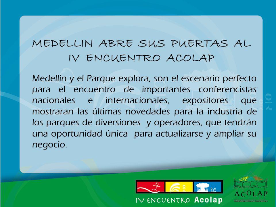 MEDELLIN ABRE SUS PUERTAS AL IV ENCUENTRO ACOLAP Medellín y el Parque explora, son el escenario perfecto para el encuentro de importantes conferencist