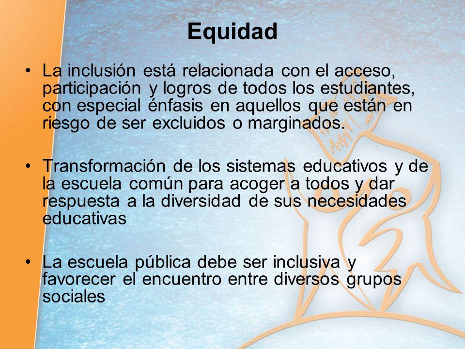 Equidad La inclusión está relacionada con el acceso, participación y logros de todos los estudiantes, con especial énfasis en aquellos que están en ri