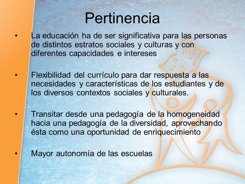 Pertinencia La educación ha de ser significativa para las personas de distintos estratos sociales y culturas y con diferentes capacidades e intereses