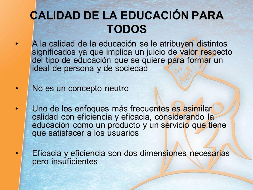 CALIDAD DE LA EDUCACIÓN PARA TODOS A la calidad de la educación se le atribuyen distintos significados ya que implica un juicio de valor respecto del