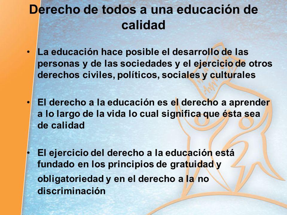 Derecho de todos a una educación de calidad La educación hace posible el desarrollo de las personas y de las sociedades y el ejercicio de otros derech