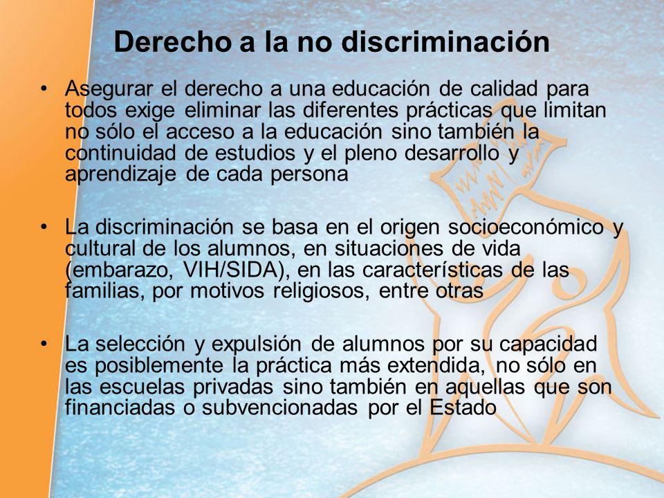 Derecho a la no discriminación Asegurar el derecho a una educación de calidad para todos exige eliminar las diferentes prácticas que limitan no sólo e