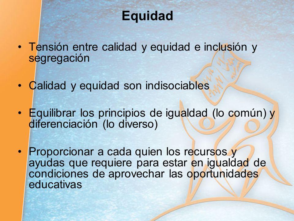 Equidad Tensión entre calidad y equidad e inclusión y segregación Calidad y equidad son indisociables Equilibrar los principios de igualdad (lo común)