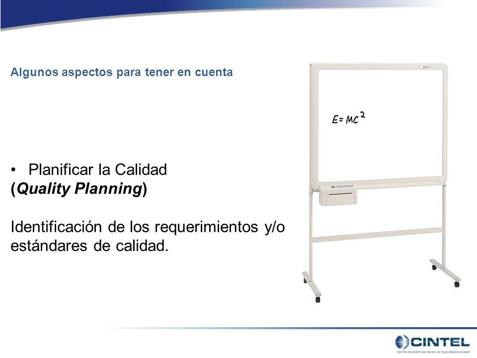 Planificar la Calidad (Quality Planning) Identificación de los requerimientos y/o estándares de calidad.