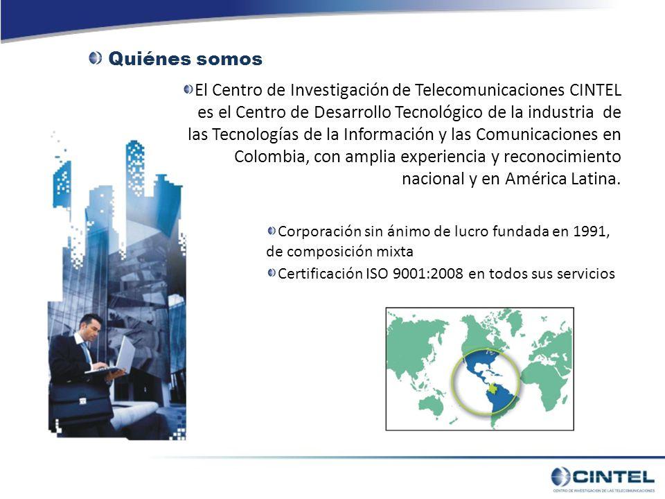 Quiénes somos El Centro de Investigación de Telecomunicaciones CINTEL es el Centro de Desarrollo Tecnológico de la industria de las Tecnologías de la Información y las Comunicaciones en Colombia, con amplia experiencia y reconocimiento nacional y en América Latina.