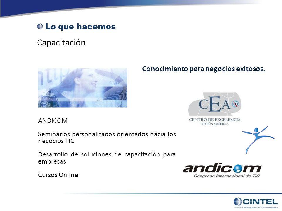 Capacitación ANDICOM Seminarios personalizados orientados hacia los negocios TIC Desarrollo de soluciones de capacitación para empresas Cursos Online Lo que hacemos Conocimiento para negocios exitosos.