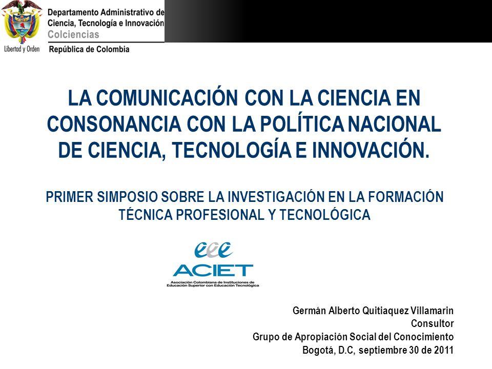 Germán Alberto Quitiaquez Villamarin Consultor Grupo de Apropiación Social del Conocimiento Bogotá, D.C, septiembre 30 de 2011 PRIMER SIMPOSIO SOBRE L