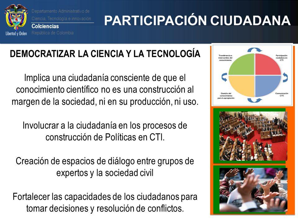 Departamento Administrativo de Ciencia, Tecnología e innovación Colciencias República de Colombia PARTICIPACIÓN CIUDADANA DEMOCRATIZAR LA CIENCIA Y LA