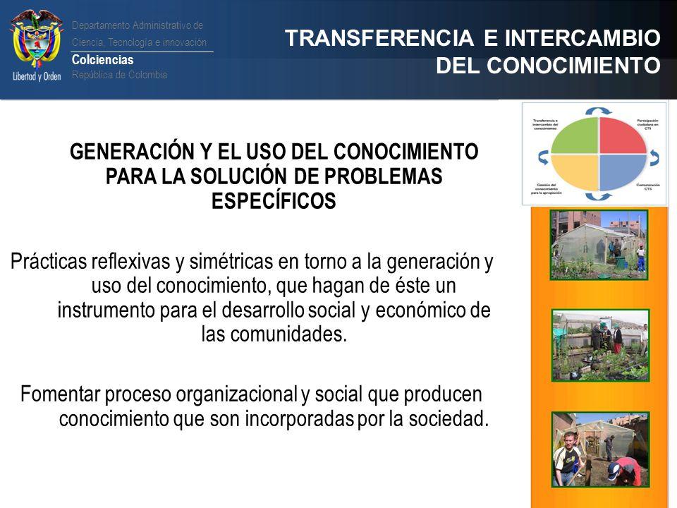 Departamento Administrativo de Ciencia, Tecnología e innovación Colciencias República de Colombia TRANSFERENCIA E INTERCAMBIO DEL CONOCIMIENTO GENERAC