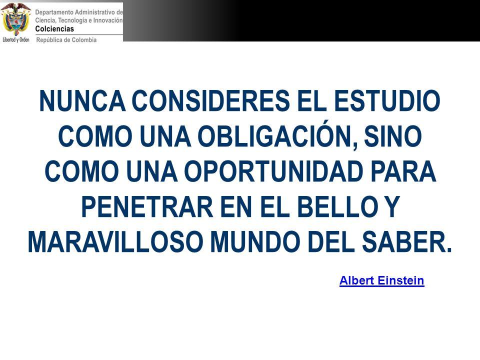 NUNCA CONSIDERES EL ESTUDIO COMO UNA OBLIGACIÓN, SINO COMO UNA OPORTUNIDAD PARA PENETRAR EN EL BELLO Y MARAVILLOSO MUNDO DEL SABER. Albert Einstein