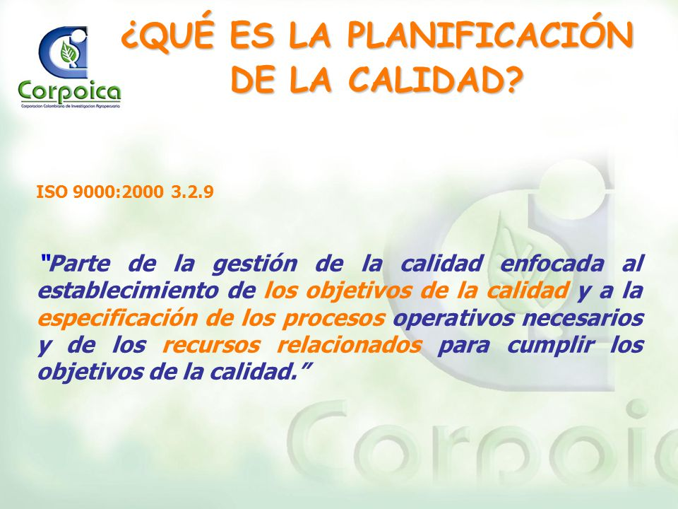 ¿QUÉ ES LA PLANIFICACIÓN DE LA CALIDAD? ISO 9000:2000 3.2.9 Parte de la gestión de la calidad enfocada al establecimiento de los objetivos de la calid