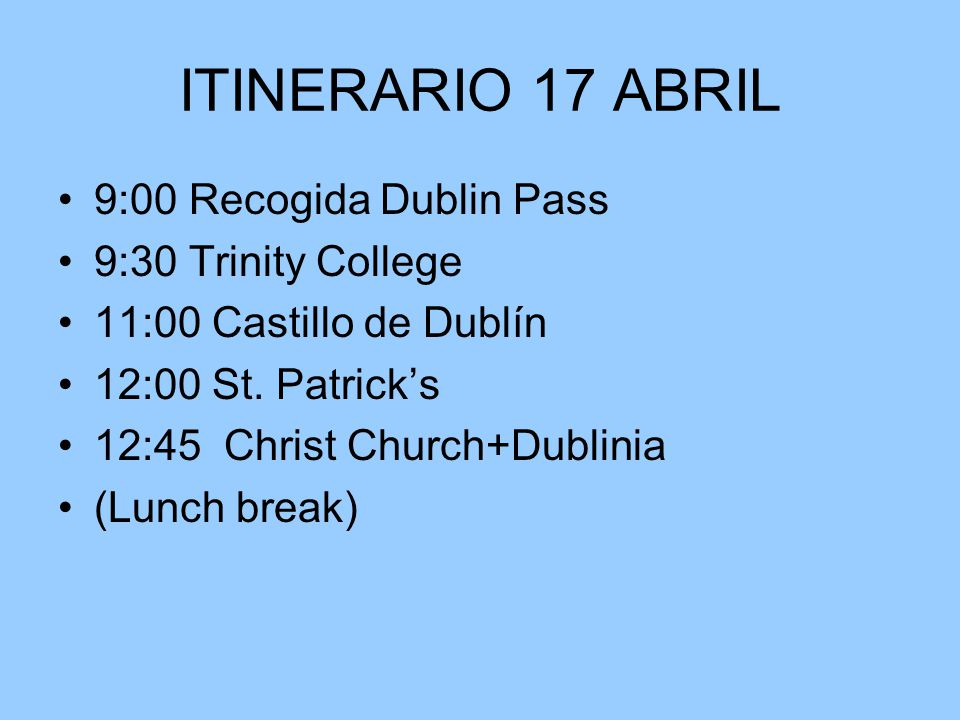 ITINERARIO 17 ABRIL 9:00 Recogida Dublin Pass 9:30 Trinity College 11:00 Castillo de Dublín 12:00 St.