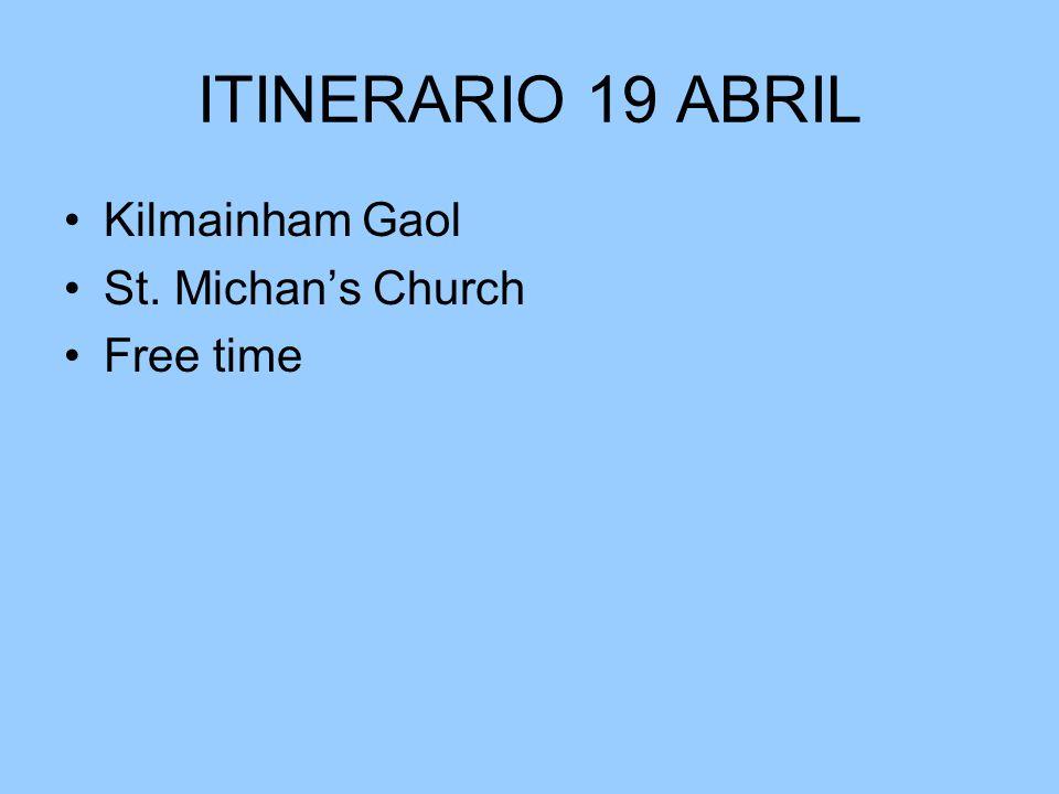 ITINERARIO 19 ABRIL Kilmainham Gaol St. Michans Church Free time