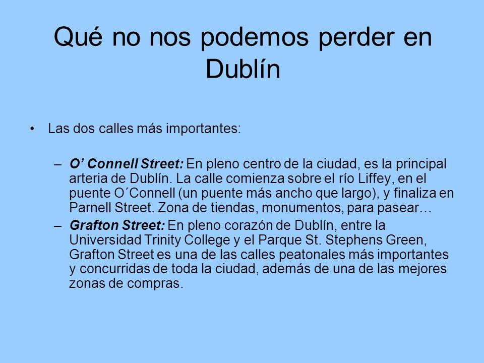 Qué no nos podemos perder en Dublín Las dos calles más importantes: –O Connell Street: En pleno centro de la ciudad, es la principal arteria de Dublín