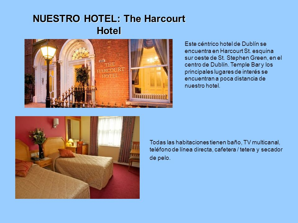 NUESTRO HOTEL: The Harcourt Hotel Este céntrico hotel de Dublín se encuentra en Harcourt St. esquina sur oeste de St. Stephen Green, en el centro de D
