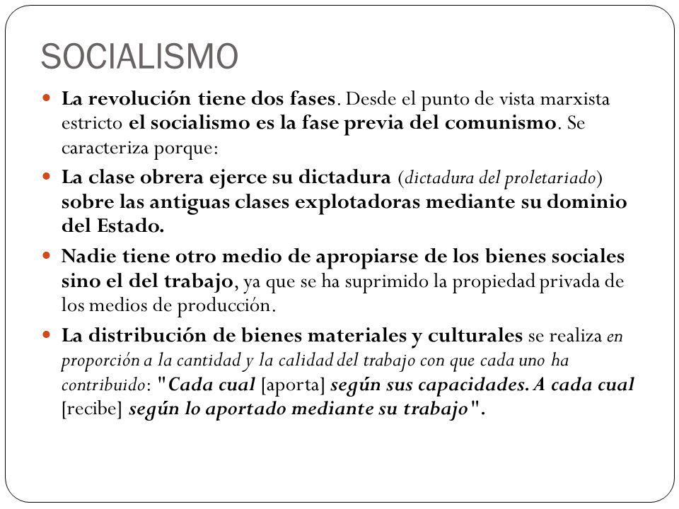 SOCIALISMO La revolución tiene dos fases. Desde el punto de vista marxista estricto el socialismo es la fase previa del comunismo. Se caracteriza porq