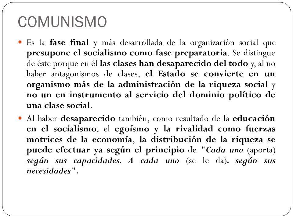 COMUNISMO Es la fase final y más desarrollada de la organización social que presupone el socialismo como fase preparatoria. Se distingue de éste porqu