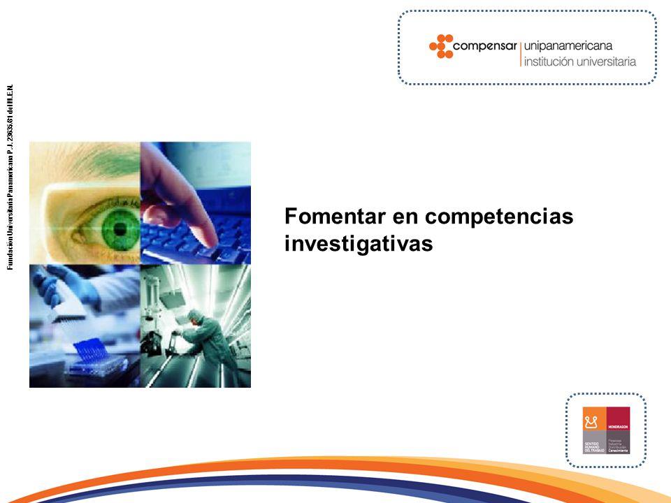 Fomentar en competencias investigativas Fundación Universitaria Panamericana P.J. 23635/81 del M.E.N.