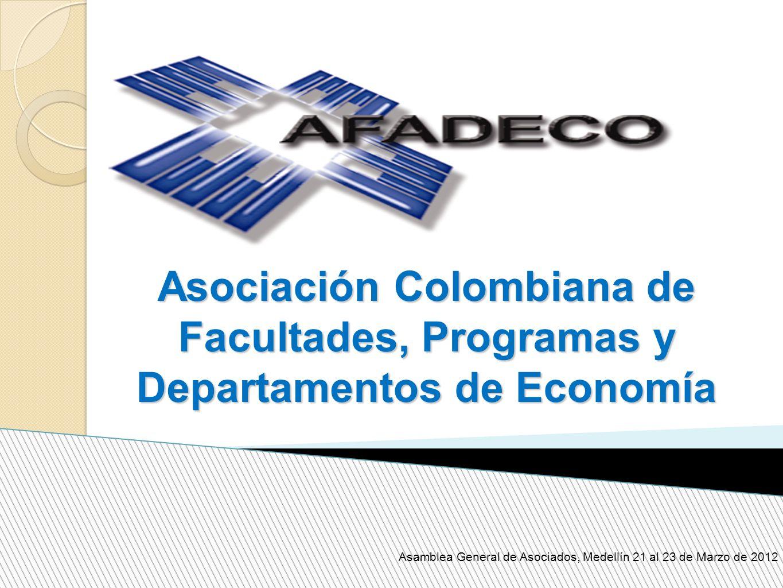 Asociación Colombiana de Facultades, Programas y Departamentos de Economía Asamblea General de Asociados, Medellín 21 al 23 de Marzo de 2012