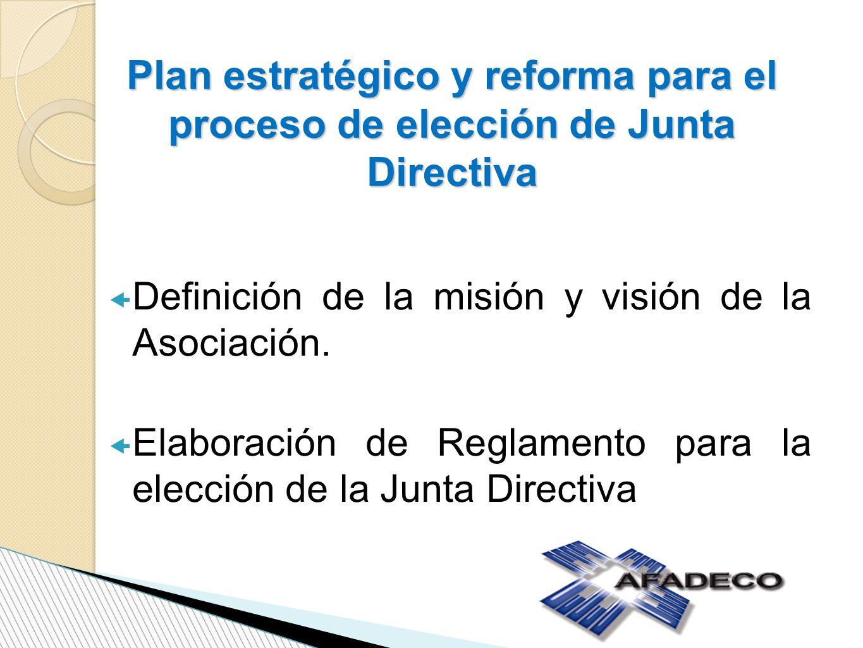 Plan estratégico y reforma para el proceso de elección de Junta Directiva Definición de la misión y visión de la Asociación. Elaboración de Reglamento