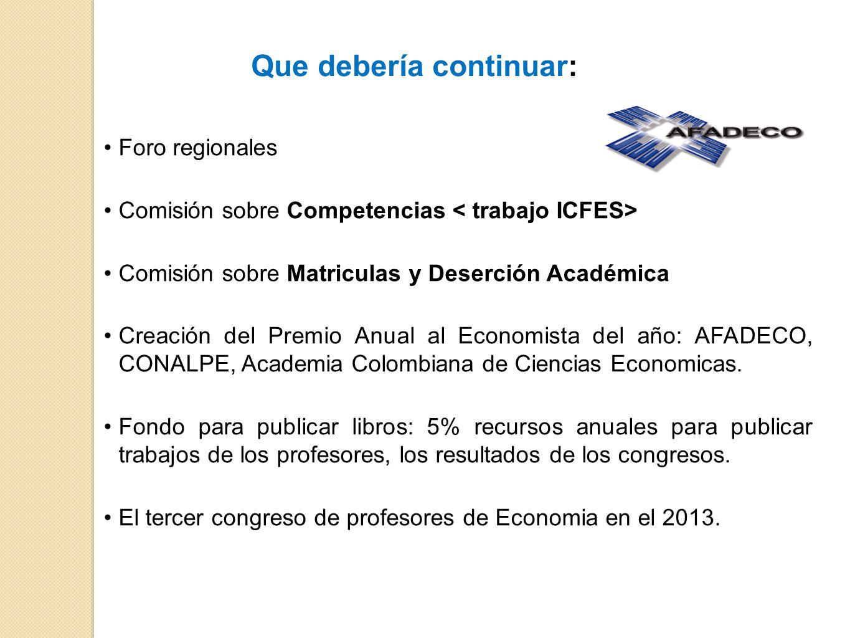 Foro regionales Comisión sobre Competencias Comisión sobre Matriculas y Deserción Académica Creación del Premio Anual al Economista del año: AFADECO, CONALPE, Academia Colombiana de Ciencias Economicas.