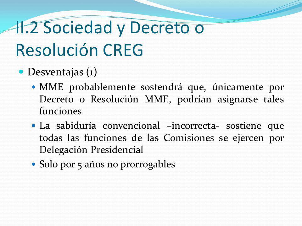 II.2 Sociedad y Decreto o Resolución CREG Desventajas (1) MME probablemente sostendrá que, únicamente por Decreto o Resolución MME, podrían asignarse