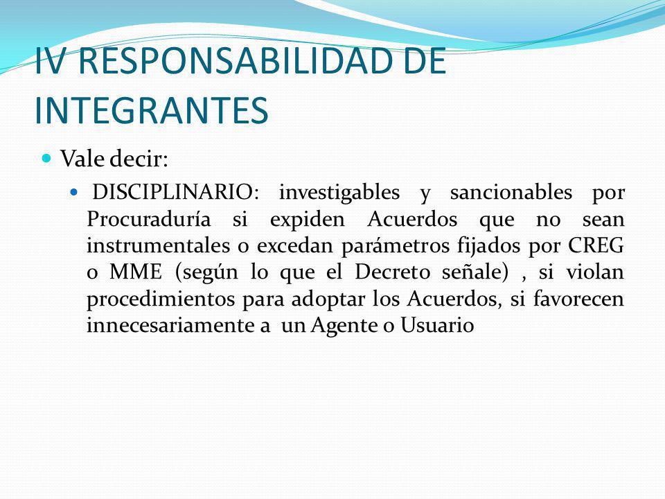 IV RESPONSABILIDAD DE INTEGRANTES Vale decir: DISCIPLINARIO: investigables y sancionables por Procuraduría si expiden Acuerdos que no sean instrumenta