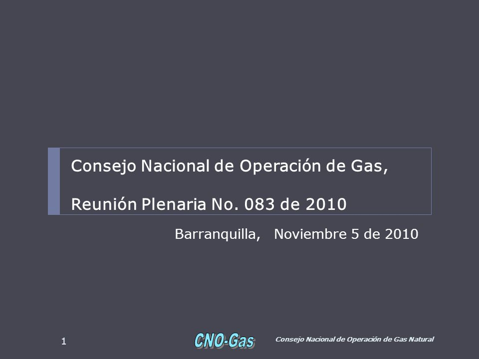 Barranquilla, Noviembre 5 de 2010 Consejo Nacional de Operación de Gas Natural 1 Consejo Nacional de Operación de Gas, Reunión Plenaria No.