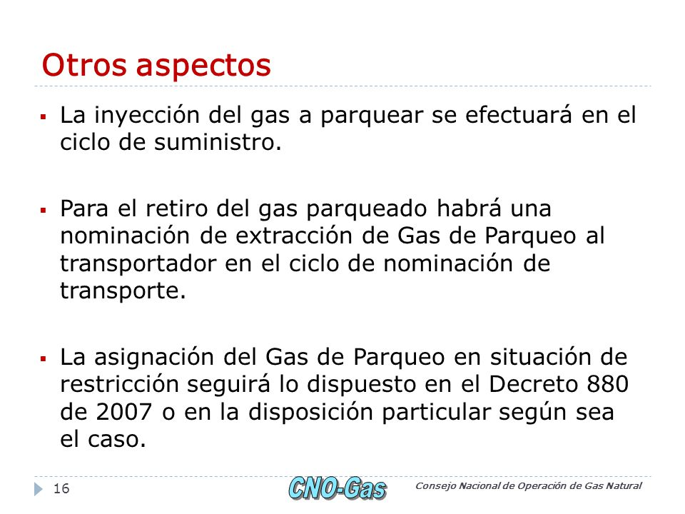 Otros aspectos La inyección del gas a parquear se efectuará en el ciclo de suministro.