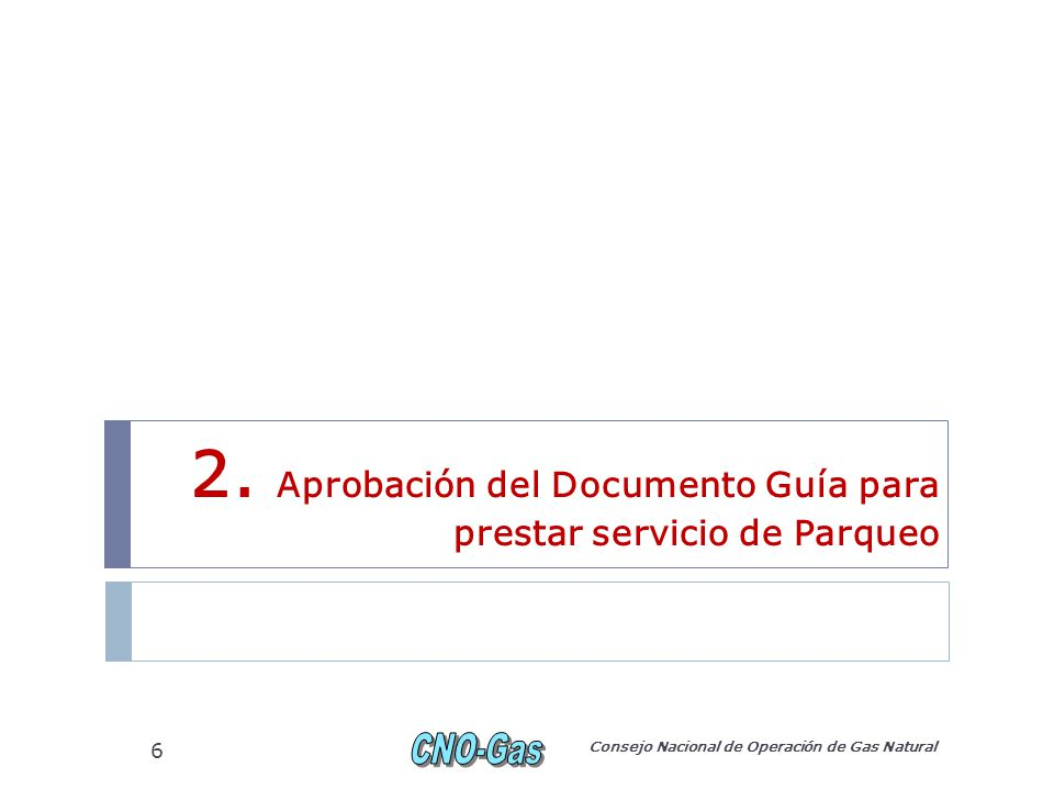 2. Aprobación del Documento Guía para prestar servicio de Parqueo Consejo Nacional de Operación de Gas Natural 6